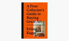 Erling Kagge A Poor Collector's Guide to Buying Great Art Kagge Forlag AS, Oslo 2015 Photo: highsonobiety.com