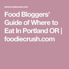 Food Bloggers' Guide of Where to Eat In Portland OR | foodiecrush.com