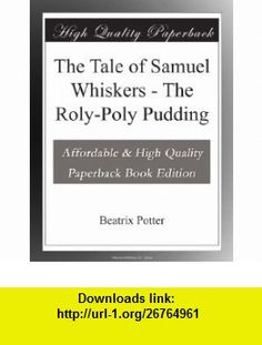 The Tale of Samuel Whiskers - The Roly-Poly Pudding Beatrix Potter ,   ,  , ASIN: B003YMMY7I , tutorials , pdf , ebook , torrent , downloads , rapidshare , filesonic , hotfile , megaupload , fileserve