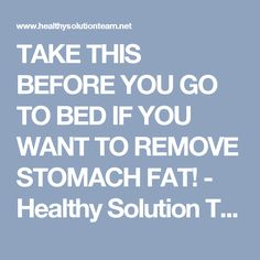 TAKE THIS BEFORE YOU GO TO BED IF YOU WANT TO REMOVE STOMACH FAT! - Healthy Solution Team
