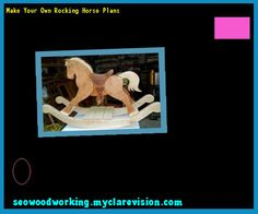 Make Your Own Rocking Horse Plans 151705 - Woodworking Plans and Projects!