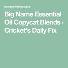 Big Name Essential Oil Copycat Blends ‹ Cricket's Daily Fix