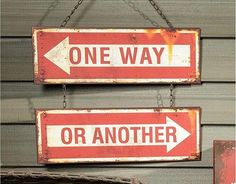 Two part Industrial style sign ONE WAY or ANOTHER. Each sign measures 15.5 inches wide and 5 inches high. Hangs from an attached metal chain. Made of lightweight tin and ready to hang. A graphic image