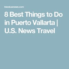 8 Best Things to Do in Puerto Vallarta | U.S. News Travel