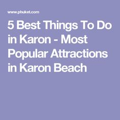 5 Best Things To Do in Karon - Most Popular Attractions in Karon Beach