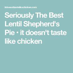 Seriously The Best Lentil Shepherd's Pie • it doesn't taste like chicken