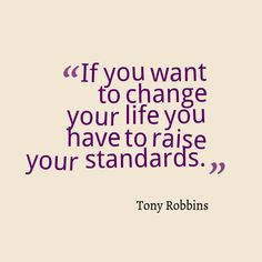 If you want to change your life you have to raise your standards  Tony Robbins #entrepreneur