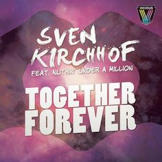 Sven Kirchhof - Together Forever [feat. Nuthin' Under A Million] (Original Mix) - http://dirtydutchhouse.com/album/sven-kirchhof-together-forever-feat-nuthin-million-original-mix/