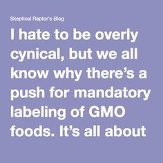 """I hate to be overly cynical, but we all know why there's a push for mandatory labeling of GMO foods. It's all about business.  Let's be honest, Big Organic hatesGMO foods because ofone thing – they want to increasetheir own profits. So they push pseudoscience and anti-science,in the form of GMO denialism, despite the huge body of evidence that contradicts their misinformation.  And worse yet, Big Organic pushes this narrative because of """"consumer choice."""" Let me point out this lie –…"""