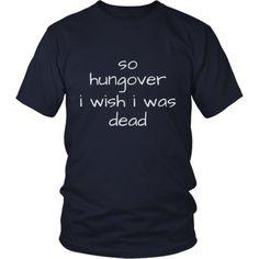 so hungover i wish i was dead - tee