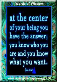 """{Healing Quotes} """"At the center of your being you have the answer; you know how you are and know what you want."""" -Lao Tzu (from healing-journeys-energy)"""