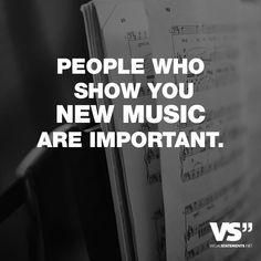 People who show you new music are important. - VISUAL STATEMENTS®