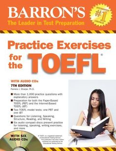 Practice Exercises for the TOEFL with Audio CDs (Barron's Practice Exercises for the Toefl) by Pamela Sharpe Ph.D.. $23.09. Publication: July 1, 2011. Publisher: Barron's Educational Series; 7 edition (July 1, 2011). Series - Barron's Practice Exercises for the Toefl