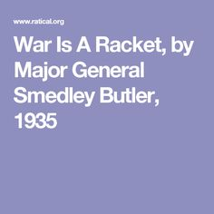 War Is A Racket, by Major General Smedley Butler, 1935