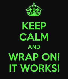 KEEP CALM AND WRAP ON! IT WORKS! www.sheralyn.myitworks.com or chadsheralynmorris@gmail.com