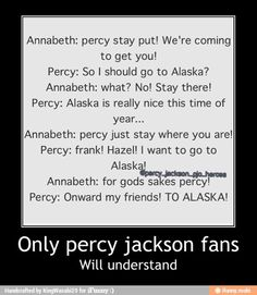 Percy Jackson just doesn't listen.....ever haha and ends up leading an expedition!
