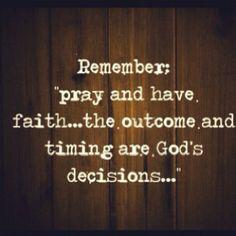 Pray & have faith