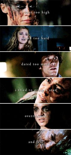I rose too high, loved too hard, dared too much. I tried to grasp a star, overreached and fell. #the100
