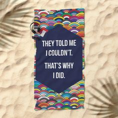 THATS WHY I DID Beach Towel By Fimbis | Society6 #quote #quotation #inspire #bathroom #inspiration #rainbow #fashion #digitalart #inspirational #quotes #positive #postivity #adventure #holiday #colorful