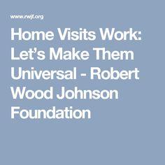Home Visits Work: Let's Make Them Universal - Robert Wood Johnson Foundation