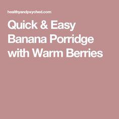 Quick & Easy Banana Porridge with Warm Berries