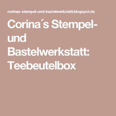 Corina´s Stempel- und Bastelwerkstatt: Teebeutelbox