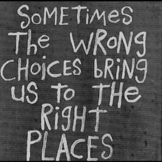 I like this quote in the perspective that God is forgiving when we make wrong choices, makes beauty out of our blunders and set us on the right path again!