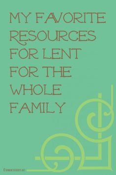 """A GREAT list of """"My Favorite Lent Resources for the Whole Family"""""""