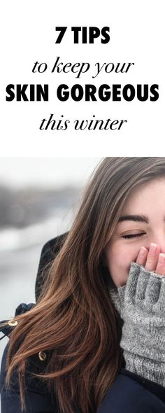 7 Things You Must Know If You Want To Keep Your Skin Gorgeous This Winter