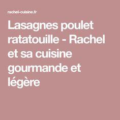 Lasagnes poulet ratatouille - Rachel et sa cuisine gourmande et légère
