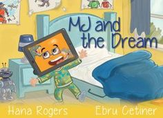 MJ and the Dream. Written by Hana Rogers and illustrated by Ebru Cetiner. Createspace; Children's Picture Books