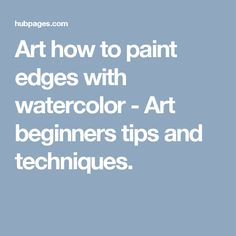 Art how to paint edges with watercolor - Art beginners tips and techniques.