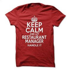 Keep Calm And Let  Restaurant Manager Handle It - #pink hoodies #funny t shirt. CHECK PRICE => https://www.sunfrog.com/LifeStyle/Keep-Calm-And-Let-Restaurant-Manager-Handle-It.html?id=60505