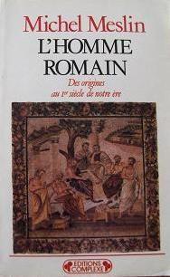 L'homme romain : des origines au 1er siècle de notre ère / Michel Meslin - Bruxelles : Complexe, imp. 1985