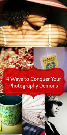 4 Ways to Conquer Your Photography Demons