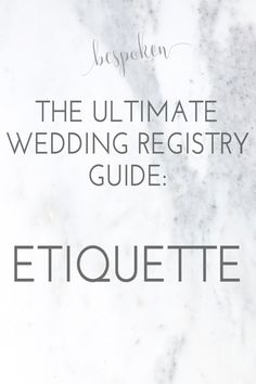 The Ultimate Wedding Registry Guide:  The Etiquette | Bespoken www.bespokenweddings.com