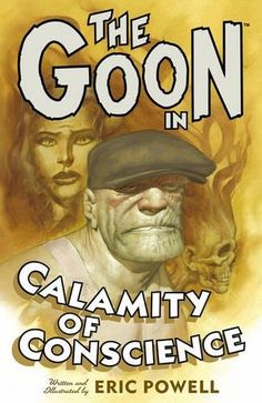 """The Goon Volume 9: Calamity Of Conscience (Goon (Graphic Novels)):   Eric Powell, multiple Eisner Award-winning creator of The Goon, teams with acclaimed colorist Dave Stewart to bring this tale of humor, horror, and heartbreak to a close. Prepare for the usual weirdness as only Powell and The Goon can provide: the living dead (children, priests, and pretty ladies), pretty living ladies, gypsies, backwoods children...""""dogs""""... crazy-weird cats, pimps peddling animal love, animals on th..."""