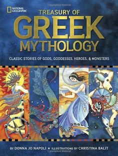 Treasury of Greek Mythology: Classic Stories of Gods, Goddesses, Heroes & Monsters by Donna Jo Napoli