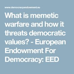 What is memetic warfare and how it threats democratic values? - European Endowment For Democracy: EED