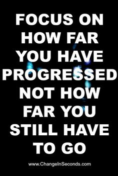 FOCUS ON HOW FAR YOU HAVE PROGRESSED http://www.changeinseconds.com/weight-loss-motivation-77/
