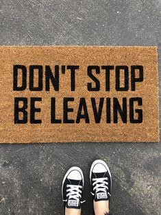 Dont Stop Be Leaving Doormat / Rude Doormat / Funny Doormat / Front Door Mat Funny Welcome Mat, Welcome Mats, Front Door Mats, Front Porch, Front Doors, Diy Door Mats, Weathered Paint, Apartment Door, Apartment Ideas