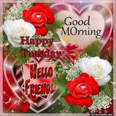 Good Morning Happy Tuesday Hello Friend