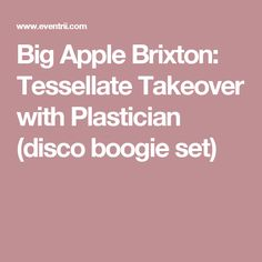 Big Apple Brixton: Tessellate Takeover with Plastician (disco boogie set)
