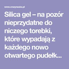 """Silica gel – na pozór nieprzydatne do niczego torebki, które wypadają z każdego nowo otwartego pudełka z butami, urządzeniem elektronicznym czy z nowo kupionej torby. Nigdy ich nie wyrzucaj! Te małe torebki opatrzone są napisem """"Silica gel. Do not eat"""". Silica gel to po polsku żel krzemionkowy (b Silica Gel, Malm"""