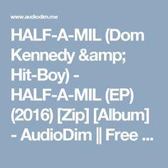 HALF-A-MIL (Dom Kennedy & Hit-Boy) - HALF-A-MIL (EP) (2016) [Zip] [Album] - AudioDim || Free Download Latest English Songs Zip Album