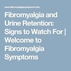 Fibromyalgia and Urine Retention: Signs to Watch For | Welcome to Fibromyalgia Symptoms