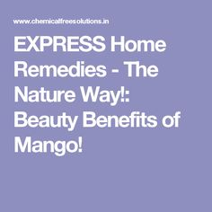 EXPRESS Home Remedies - The Nature Way!: Beauty Benefits of Mango!