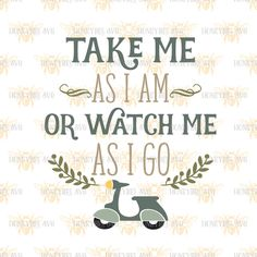 Take Me As I Am or Watch Me As I Go svg Vespa svg Country svg Country decor svg Farmhouse decor svg Silhouette svg Cricut svg eps jpg dxf by HoneybeeSVG on Etsy