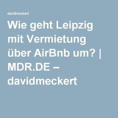Wie geht Leipzig mit Vermietung über AirBnb um? | MDR.DE – davidmeckert