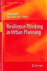 Resilience thinking in urban planning / Ayda Eraydin, Tuna Tasan-Kok, editors.-- Dordrecht [etc.] : Springer, cop. 2013.